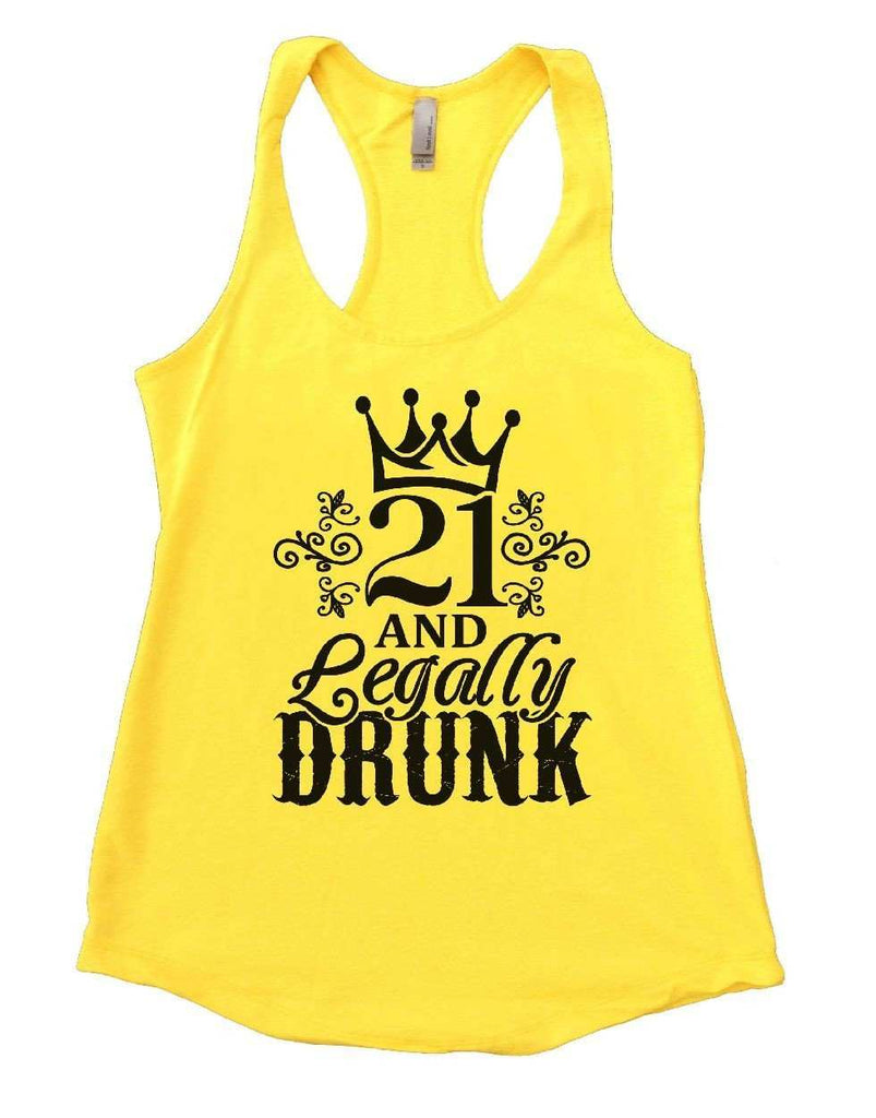 21 AND Legally DRUNK Womens Workout Tank Top Funny Shirt Small / Yellow