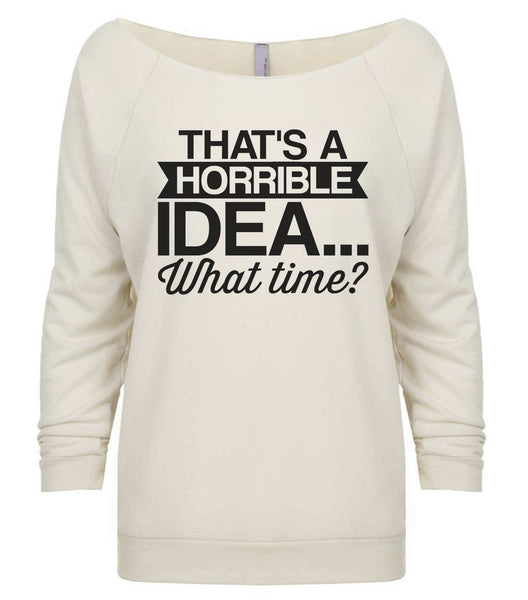 That's  A Horrible Idea... What Time? 3/4 Sleeve Raw Edge French Terry Cut - Dolman Style Very Trendy Funny Shirt Small / Beige