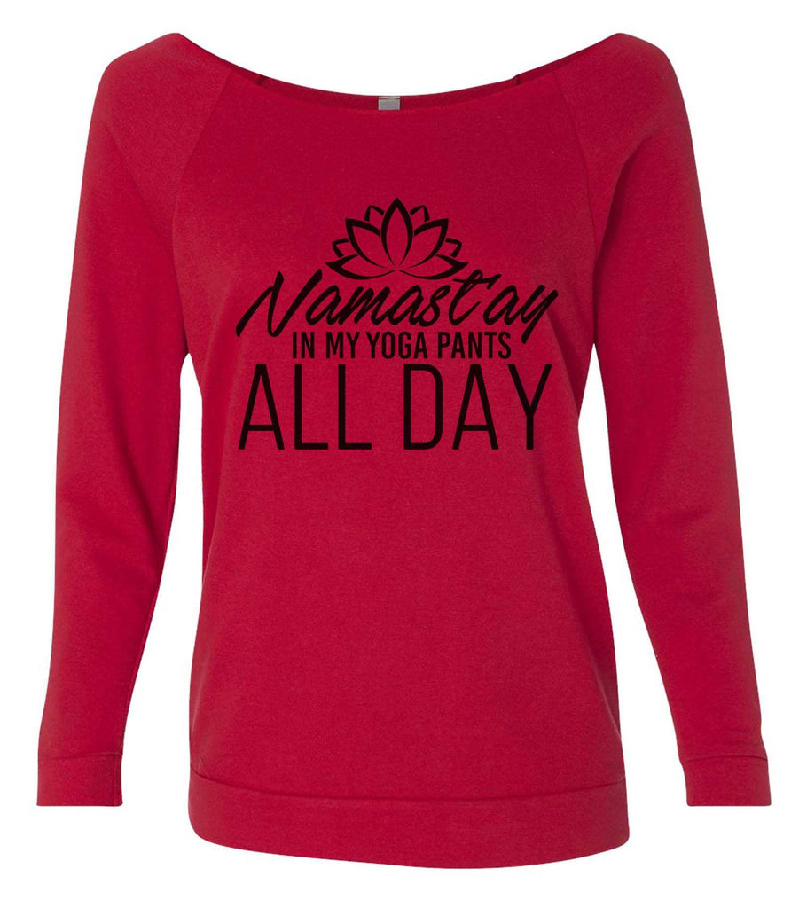 Namast'ay In My Yoga Pants All Day 3/4 Sleeve Raw Edge French Terry Cut - Dolman Style Very Trendy Funny Shirt Small / Red