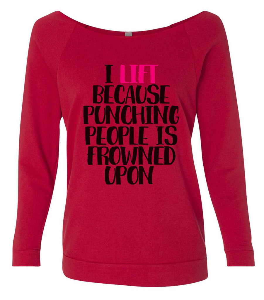 I Lift Because Punching People Is Frowned Upon 3/4 Sleeve Raw Edge French Terry Cut - Dolman Style Very Trendy Funny Shirt Small / Red