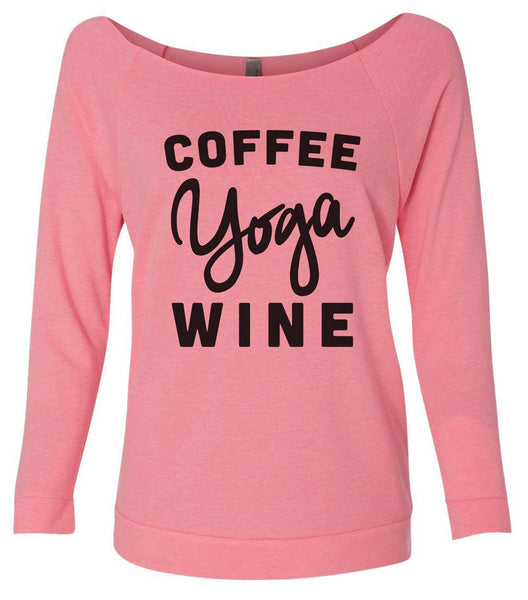 Coffee Yoga Wine 3/4 Sleeve Raw Edge French Terry Cut - Dolman Style Very Trendy Funny Shirt Small / Pink