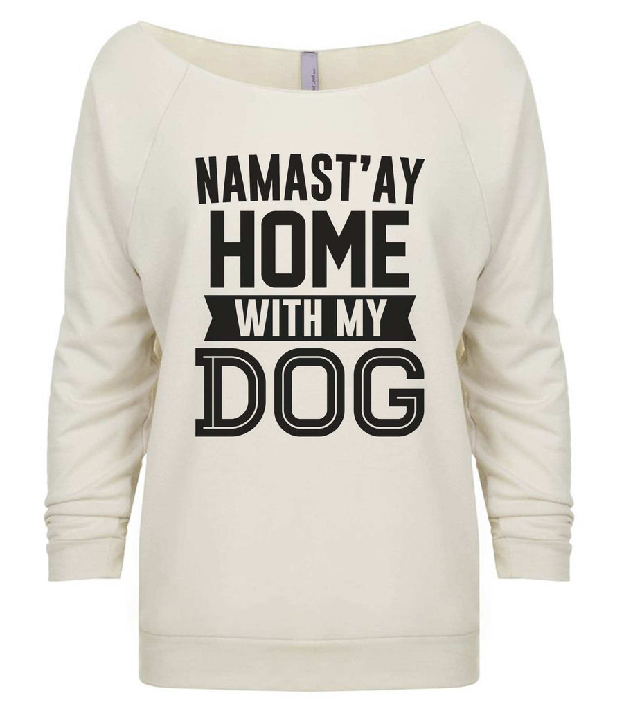 Namast' ay Home With My Dog 3/4 Sleeve Raw Edge French Terry Cut - Dolman Style Very Trendy Funny Shirt Small / Beige