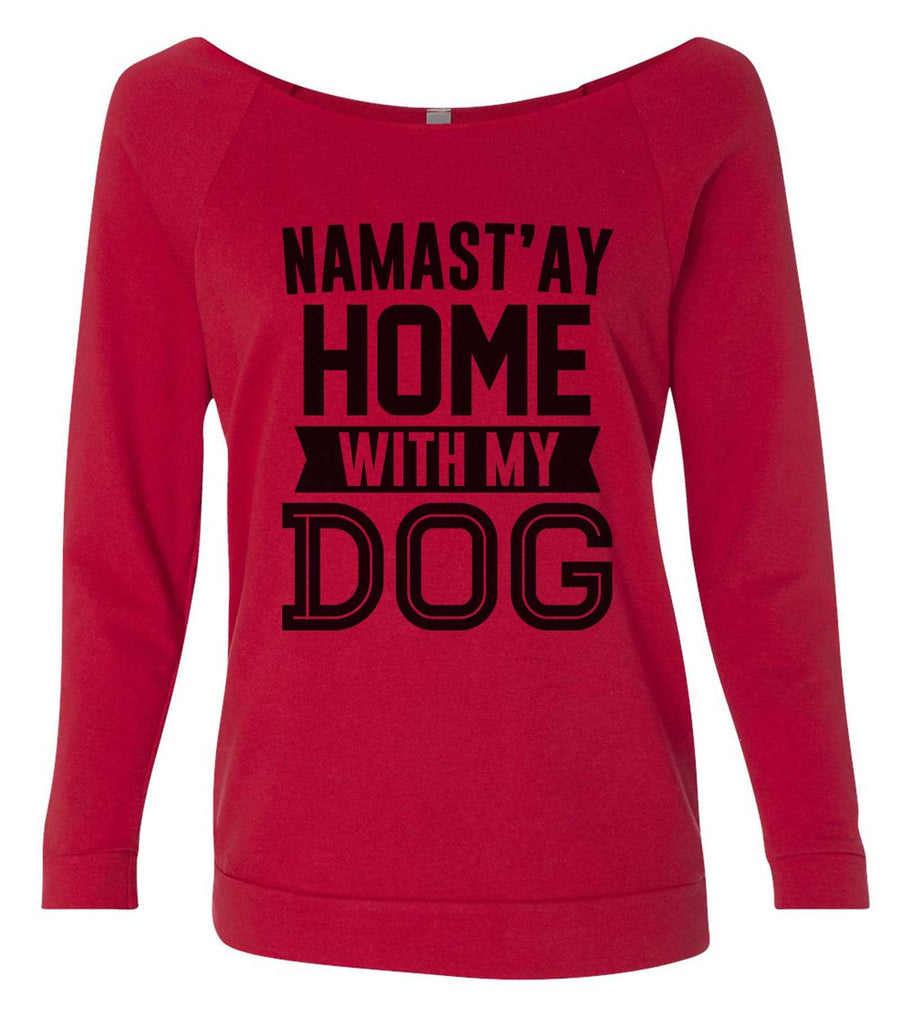 Namast' ay Home With My Dog 3/4 Sleeve Raw Edge French Terry Cut - Dolman Style Very Trendy Funny Shirt Small / Red