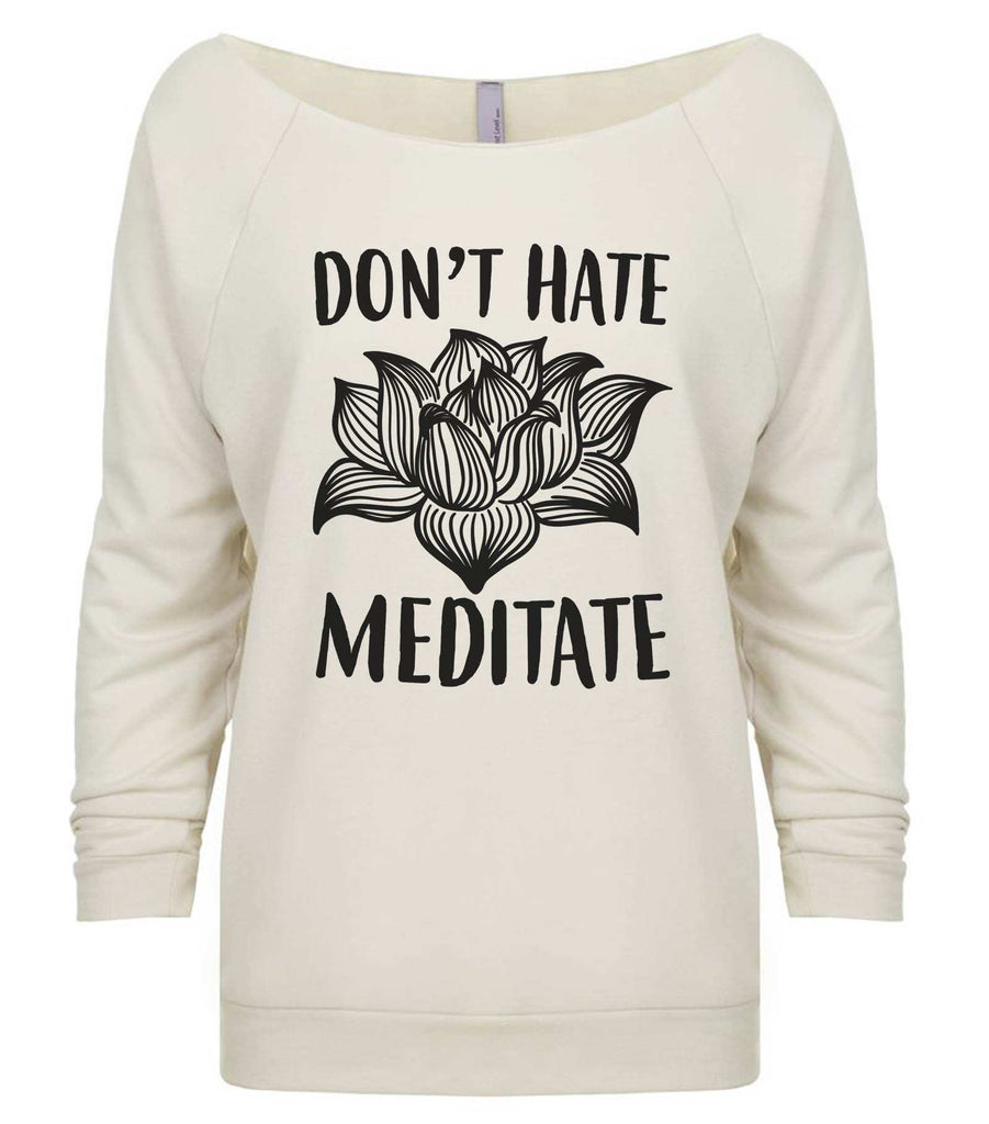 Don't  Hate Meditate 3/4 Sleeve Raw Edge French Terry Cut - Dolman Style Very Trendy Funny Shirt Small / Beige