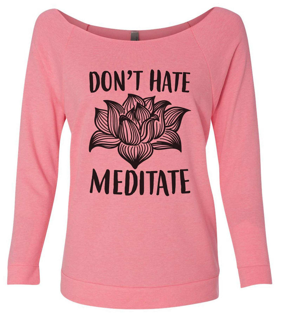 Don't  Hate Meditate 3/4 Sleeve Raw Edge French Terry Cut - Dolman Style Very Trendy Funny Shirt Small / Pink
