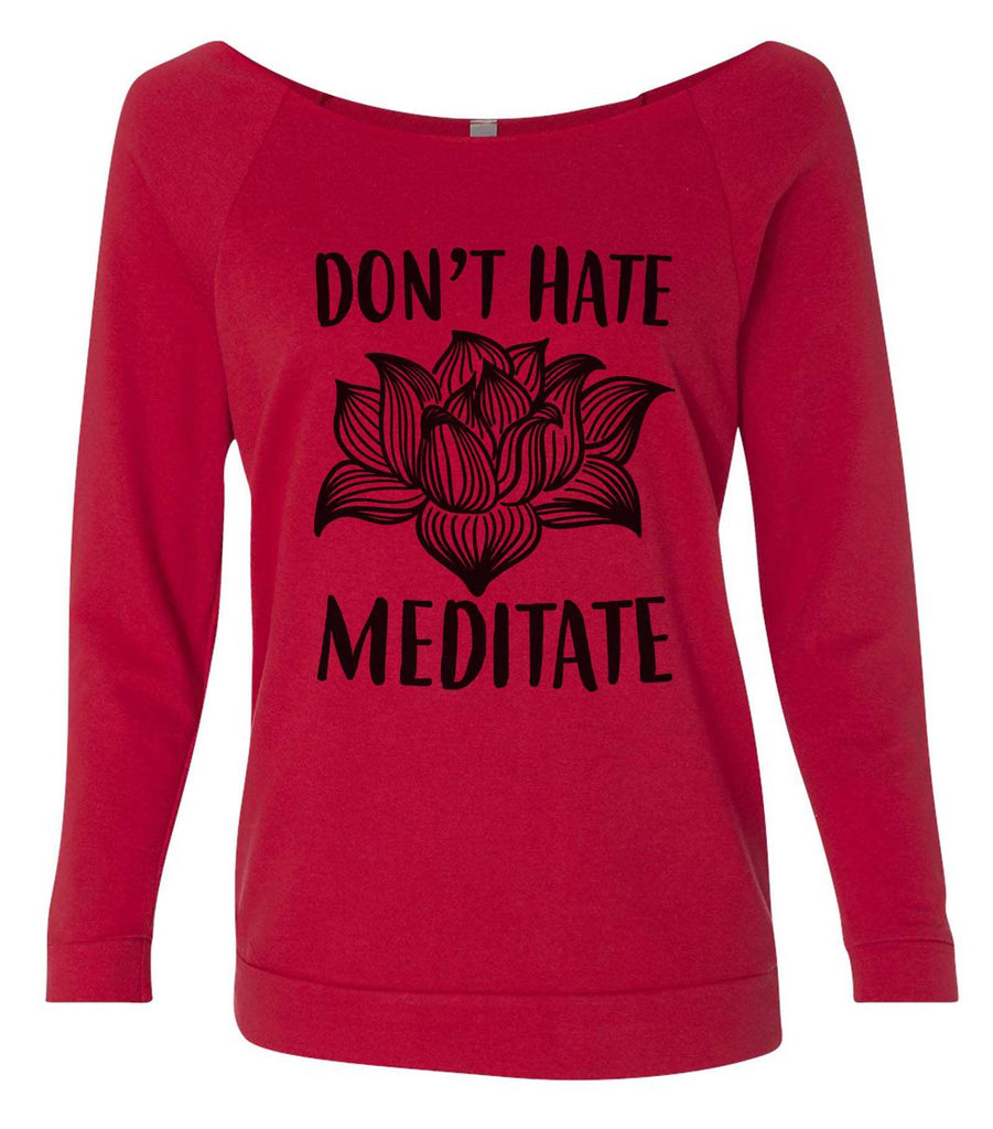Don't  Hate Meditate 3/4 Sleeve Raw Edge French Terry Cut - Dolman Style Very Trendy Funny Shirt Small / Red