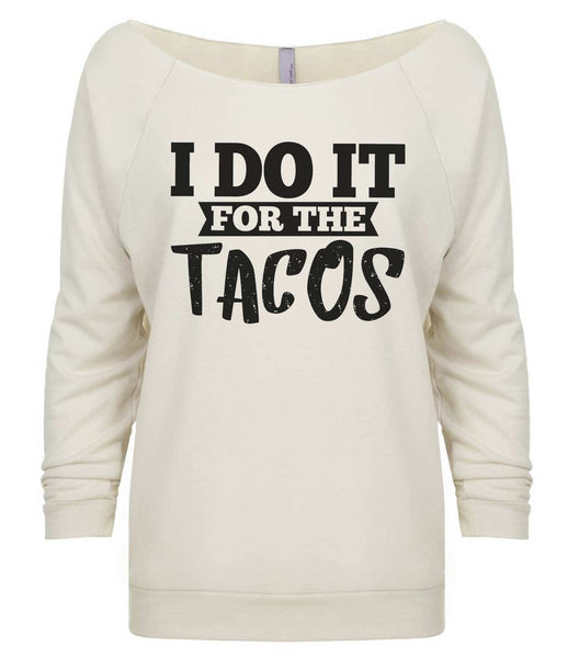 I Do It For The Tacos 3/4 Sleeve Raw Edge French Terry Cut - Dolman Style Very Trendy Funny Shirt Small / Beige