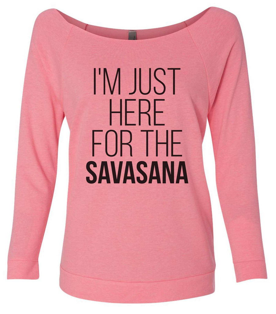 I'm Just Here For The Savasana 3/4 Sleeve Raw Edge French Terry Cut - Dolman Style Very Trendy Funny Shirt Small / Pink