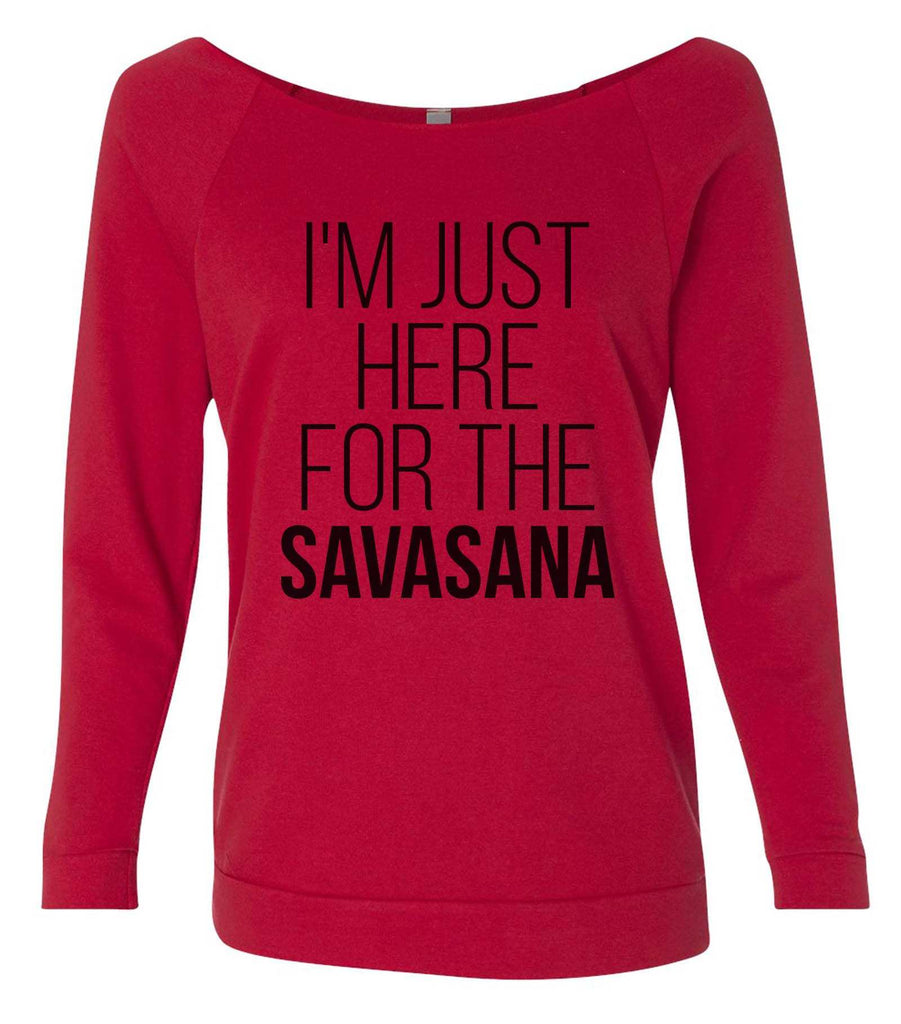 I'm Just Here For The Savasana 3/4 Sleeve Raw Edge French Terry Cut - Dolman Style Very Trendy Funny Shirt Small / Red