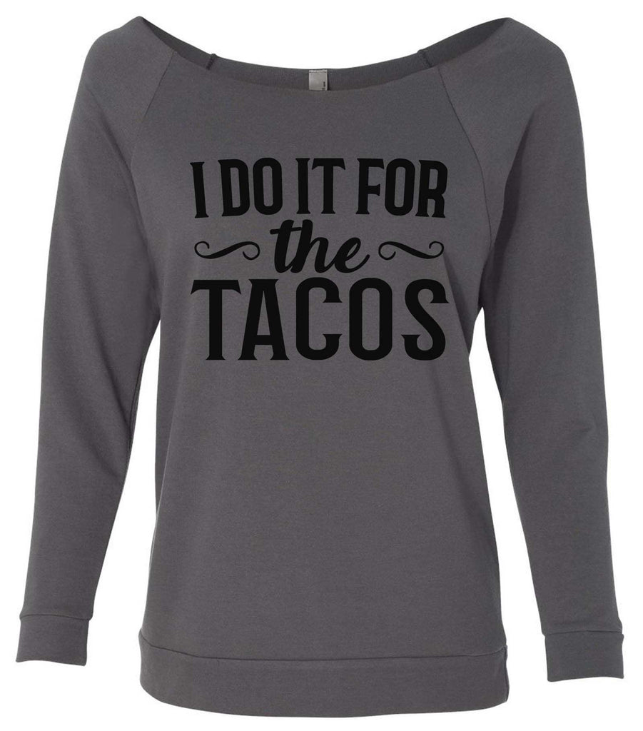 I Do It For The Tacos 3/4 Sleeve Raw Edge French Terry Cut - Dolman Style Very Trendy Funny Shirt Small / Charcoal Dark Gray