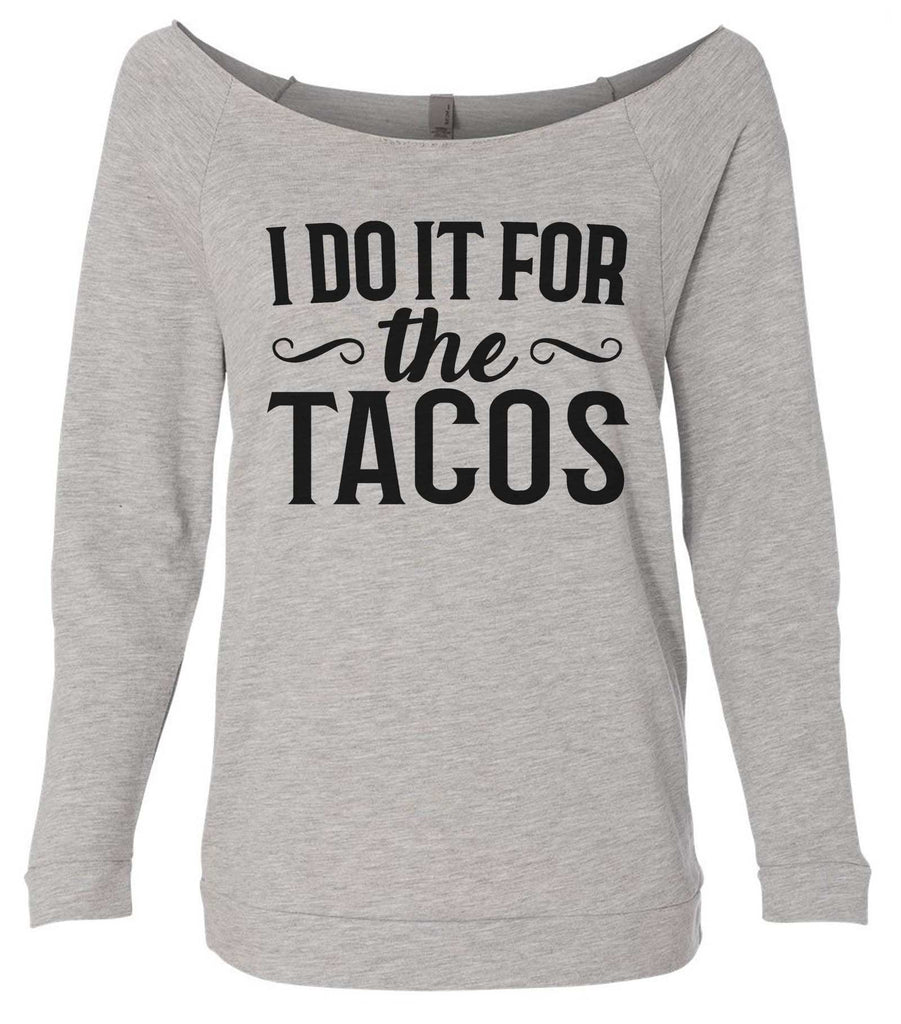 I Do It For The Tacos 3/4 Sleeve Raw Edge French Terry Cut - Dolman Style Very Trendy Funny Shirt Small / Grey