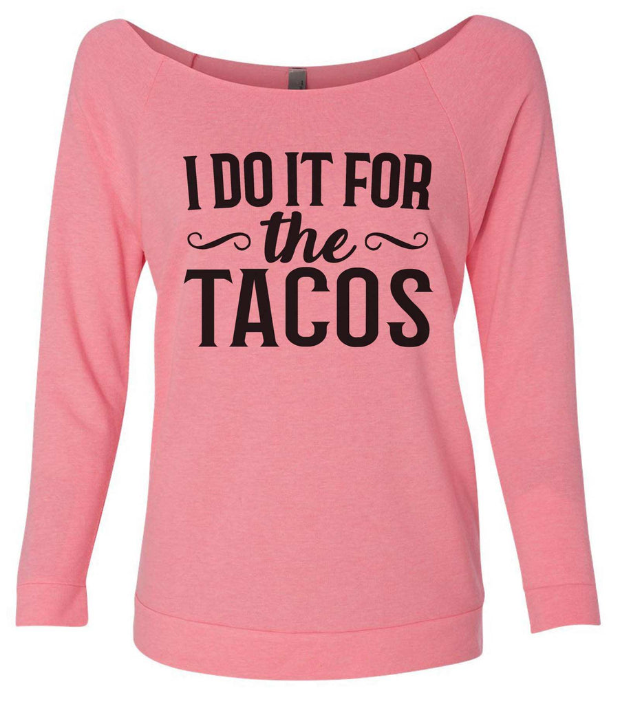 I Do It For The Tacos 3/4 Sleeve Raw Edge French Terry Cut - Dolman Style Very Trendy Funny Shirt Small / Pink