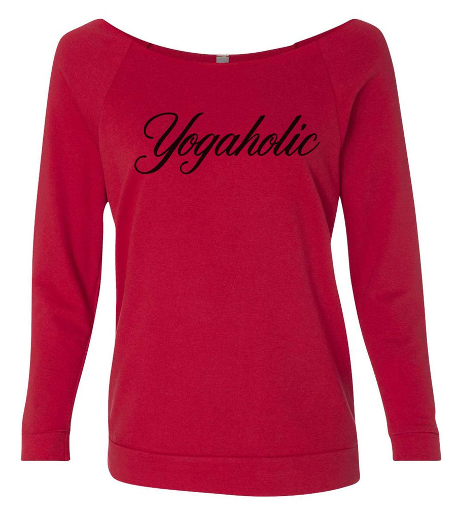 Yogaholic 3/4 Sleeve Raw Edge French Terry Cut - Dolman Style Very Trendy Funny Shirt Small / Red