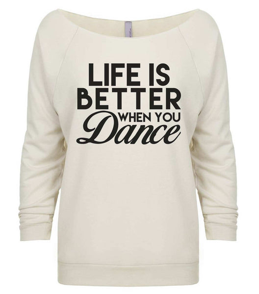 Life Is Better When You Dance 3/4 Sleeve Raw Edge French Terry Cut - Dolman Style Very Trendy Funny Shirt Small / Beige