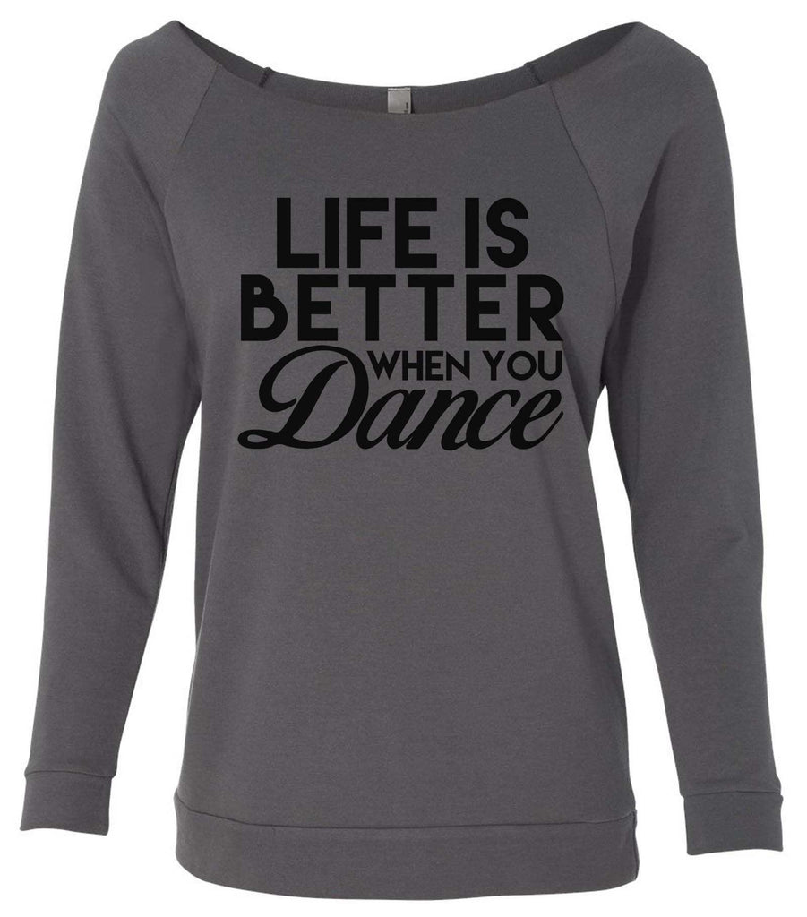 Life Is Better When You Dance 3/4 Sleeve Raw Edge French Terry Cut - Dolman Style Very Trendy Funny Shirt Small / Charcoal Dark Gray
