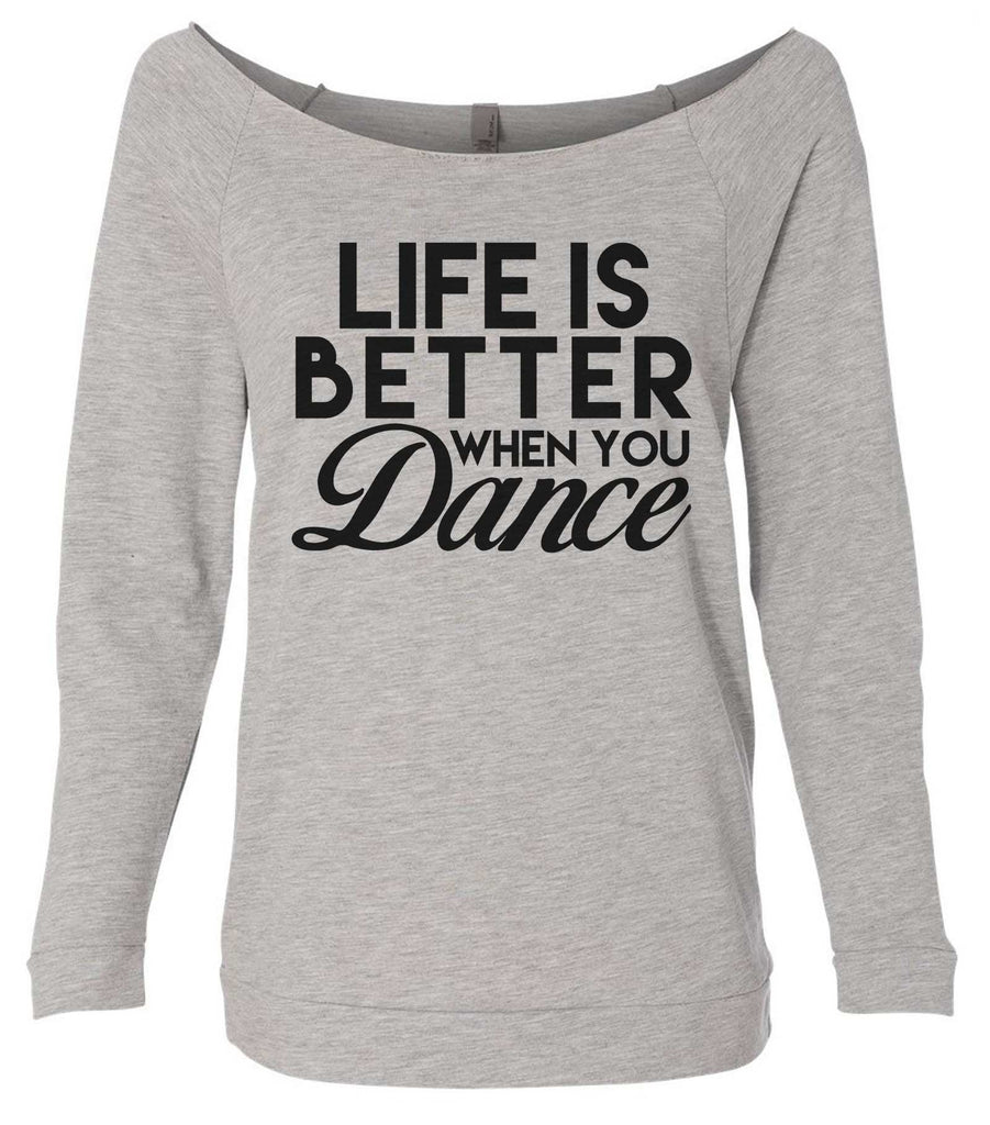Life Is Better When You Dance 3/4 Sleeve Raw Edge French Terry Cut - Dolman Style Very Trendy Funny Shirt Small / Grey