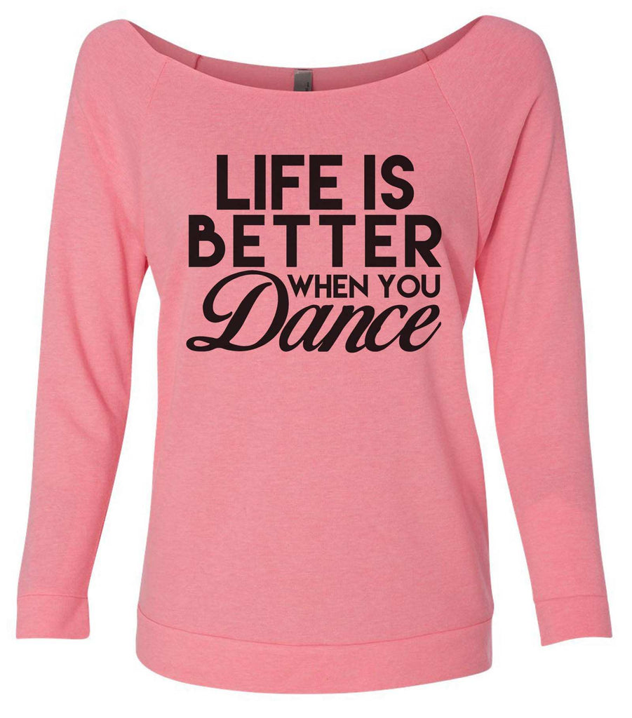 Life Is Better When You Dance 3/4 Sleeve Raw Edge French Terry Cut - Dolman Style Very Trendy Funny Shirt Small / Pink
