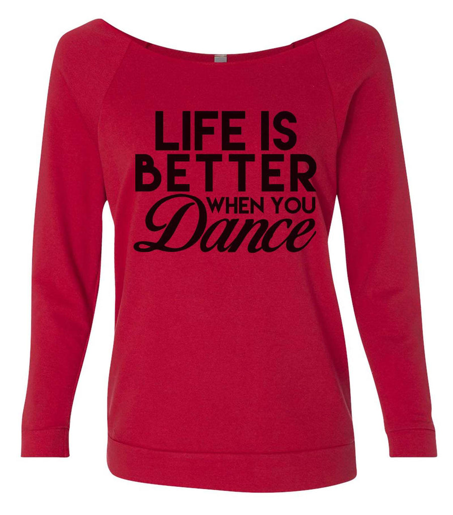 Life Is Better When You Dance 3/4 Sleeve Raw Edge French Terry Cut - Dolman Style Very Trendy Funny Shirt Small / Red