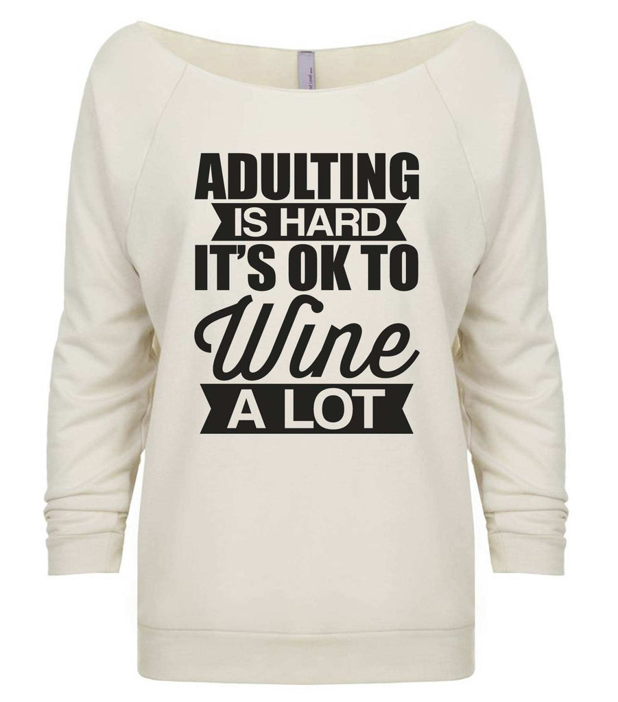 Adulting Is Hard It's  Ok To Wine A Lot 3/4 Sleeve Raw Edge French Terry Cut - Dolman Style Very Trendy Funny Shirt Small / Beige