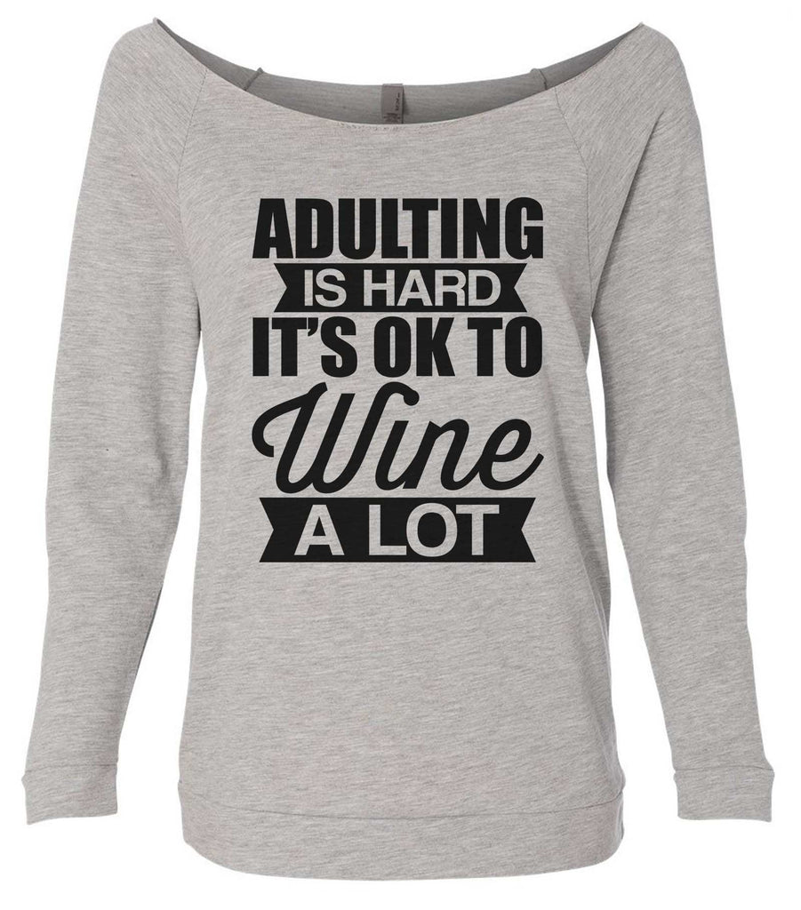 Adulting Is Hard It's  Ok To Wine A Lot 3/4 Sleeve Raw Edge French Terry Cut - Dolman Style Very Trendy Funny Shirt Small / Grey