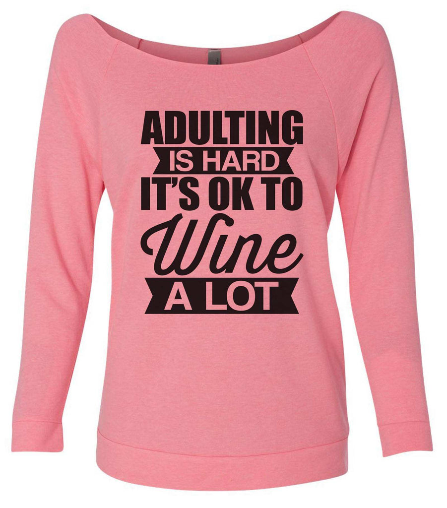 Adulting Is Hard It's  Ok To Wine A Lot 3/4 Sleeve Raw Edge French Terry Cut - Dolman Style Very Trendy Funny Shirt Small / Pink