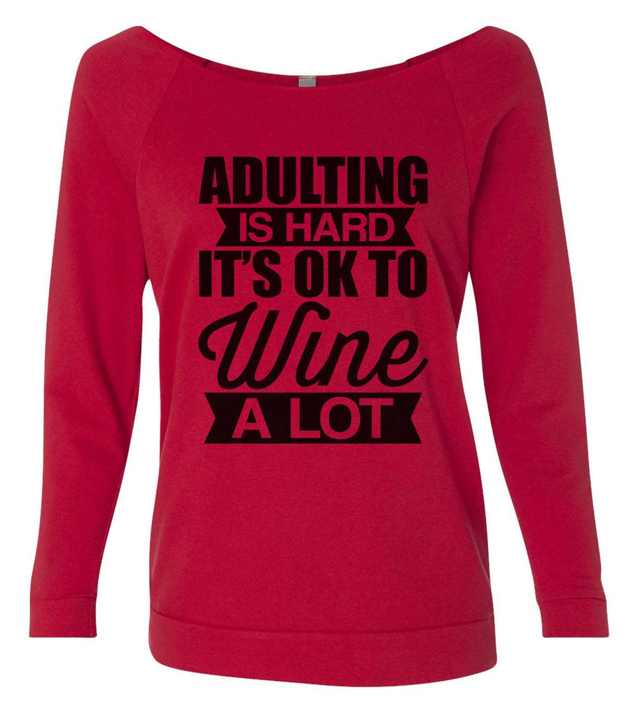 Adulting Is Hard It's  Ok To Wine A Lot 3/4 Sleeve Raw Edge French Terry Cut - Dolman Style Very Trendy Funny Shirt Small / Red