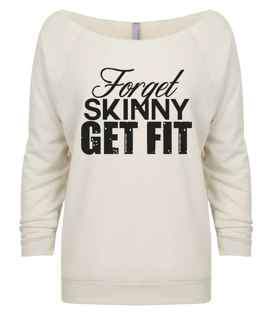 Forget Skinny Get Fit 3/4 Sleeve Raw Edge French Terry Cut - Dolman Style Very Trendy Funny Shirt Small / Beige