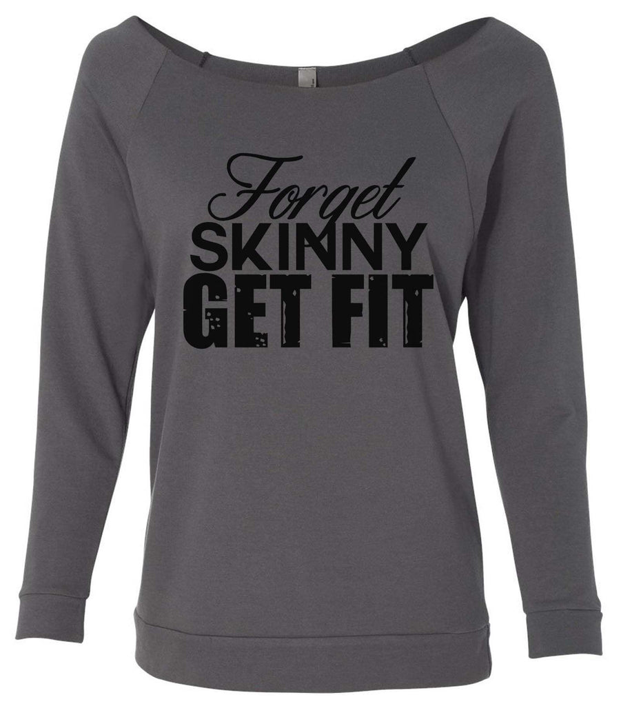 Forget Skinny Get Fit 3/4 Sleeve Raw Edge French Terry Cut - Dolman Style Very Trendy Funny Shirt Small / Charcoal Dark Gray