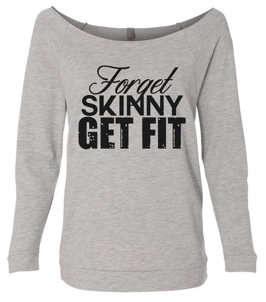 Forget Skinny Get Fit 3/4 Sleeve Raw Edge French Terry Cut - Dolman Style Very Trendy Funny Shirt Small / Grey