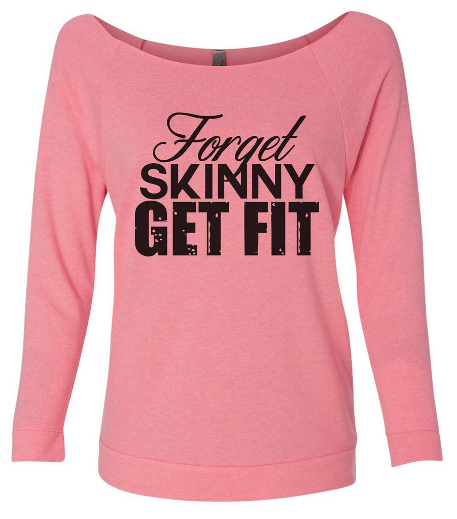Forget Skinny Get Fit 3/4 Sleeve Raw Edge French Terry Cut - Dolman Style Very Trendy Funny Shirt Small / Pink