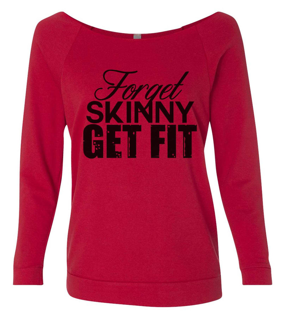 Forget Skinny Get Fit 3/4 Sleeve Raw Edge French Terry Cut - Dolman Style Very Trendy Funny Shirt Small / Red