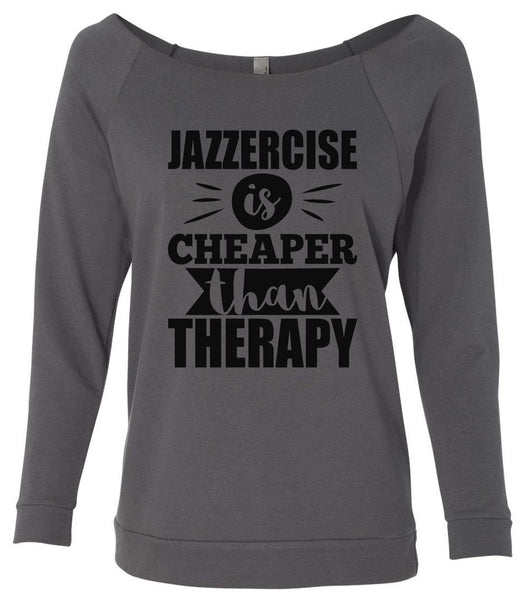 Jazzercise Is Cheaper Than Therapy 2 3/4 Sleeve Raw Edge French Terry Cut - Dolman Style Very Trendy Funny Shirt Small / Charcoal Dark Gray
