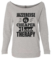 Jazzercise Is Cheaper Than Therapy 2 3/4 Sleeve Raw Edge French Terry Cut - Dolman Style Very Trendy Funny Shirt Small / Grey