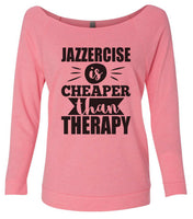 Jazzercise Is Cheaper Than Therapy 2 3/4 Sleeve Raw Edge French Terry Cut - Dolman Style Very Trendy Funny Shirt Small / Pink