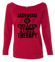 Jazzercise Is Cheaper Than Therapy 2 3/4 Sleeve Raw Edge French Terry Cut - Dolman Style Very Trendy Funny Shirt Small / Red