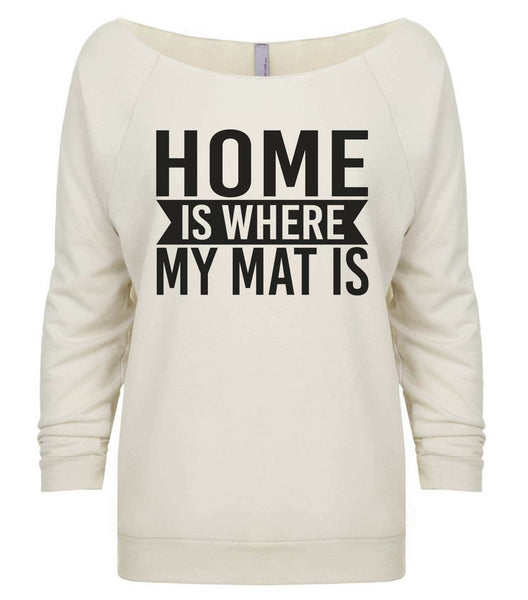 Home Is Where My Mat Is 3/4 Sleeve Raw Edge French Terry Cut - Dolman Style Very Trendy Funny Shirt Small / Beige