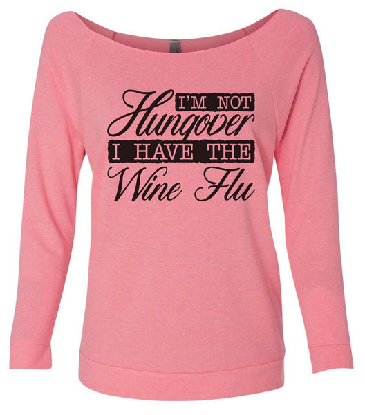 I'm Not Hungover I Have The Wine Flu 3/4 Sleeve Raw Edge French Terry Cut - Dolman Style Very Trendy Funny Shirt Small / Pink