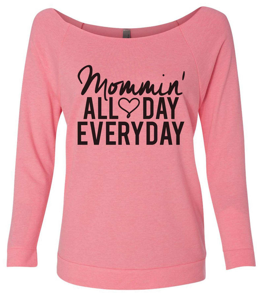 Mommin' All Day Every Day 3/4 Sleeve Raw Edge French Terry Cut - Dolman Style Very Trendy Funny Shirt Small / Pink