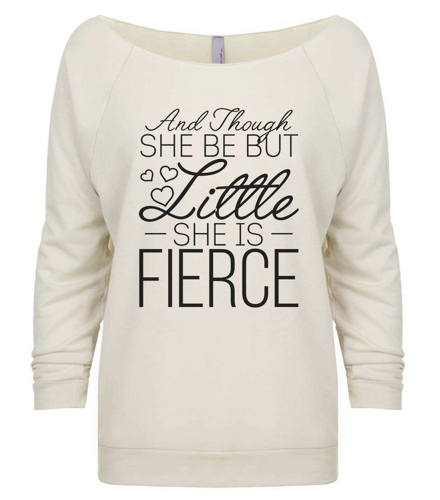 And Though She Be But Little She Is Fierce 3/4 Sleeve Raw Edge French Terry Cut - Dolman Style Very Trendy Funny Shirt Small / Beige