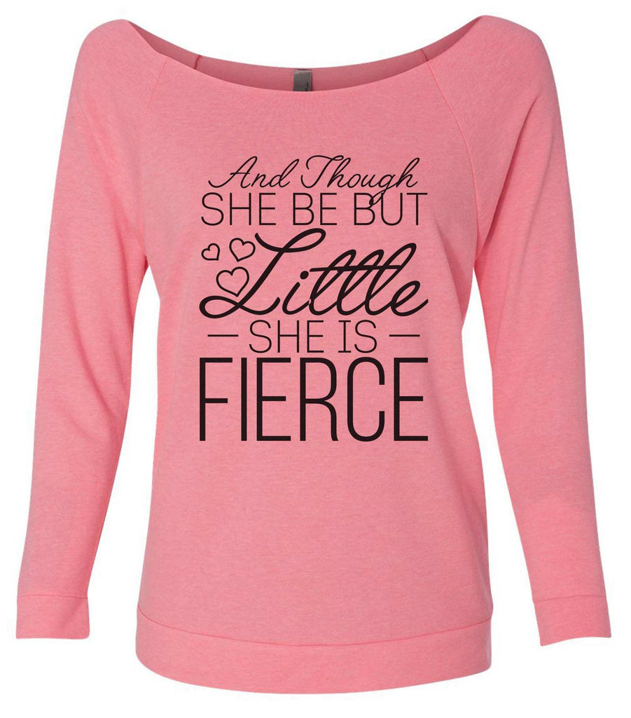 And Though She Be But Little She Is Fierce 3/4 Sleeve Raw Edge French Terry Cut - Dolman Style Very Trendy Funny Shirt Small / Pink