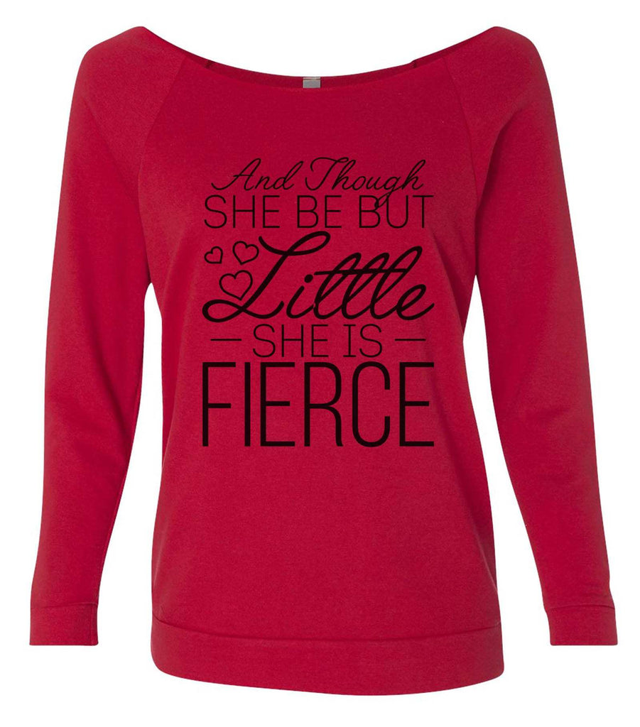 And Though She Be But Little She Is Fierce 3/4 Sleeve Raw Edge French Terry Cut - Dolman Style Very Trendy Funny Shirt Small / Red