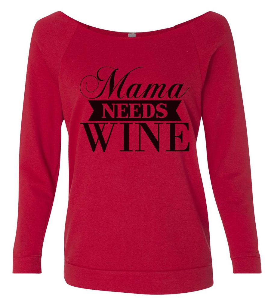 Mama Needs Wine 3/4 Sleeve Raw Edge French Terry Cut - Dolman Style Very Trendy Funny Shirt Small / Red