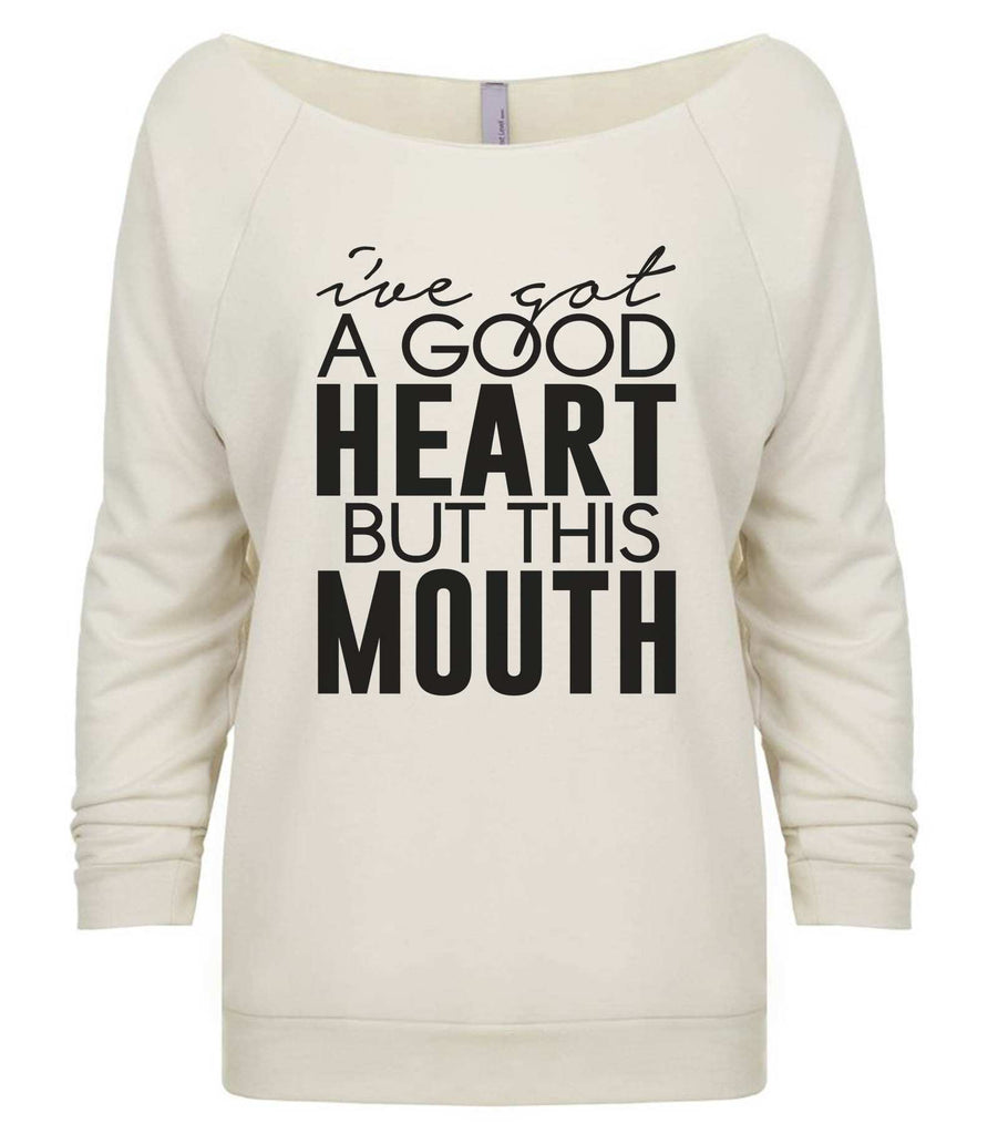 I've Got A Good Heart, But This Mouth 3/4 Sleeve Raw Edge French Terry Cut - Dolman Style Very Trendy Funny Shirt Small / Beige