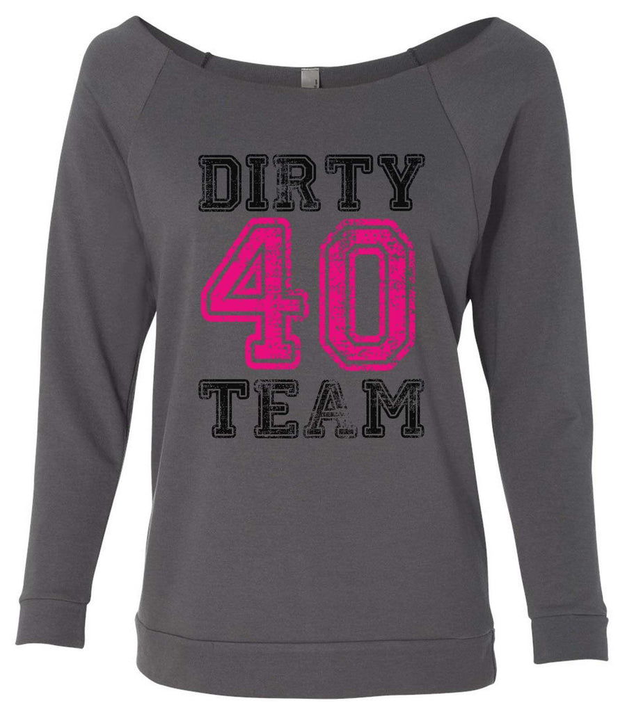 Dirty Forty Team 3/4 Sleeve Raw Edge French Terry Cut - Dolman Style Very Trendy Funny Shirt Small / Charcoal Dark Gray