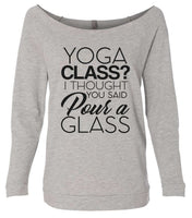 Yoga Class? I Thought You Said Pour A Glass 3/4 Sleeve Raw Edge French Terry Cut - Dolman Style Very Trendy Funny Shirt Small / Grey
