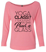 Yoga Class? I Thought You Said Pour A Glass 3/4 Sleeve Raw Edge French Terry Cut - Dolman Style Very Trendy Funny Shirt Small / Pink