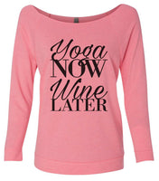 Yoga Now Wine Later 3/4 Sleeve Raw Edge French Terry Cut - Dolman Style Very Trendy Funny Shirt Small / Pink