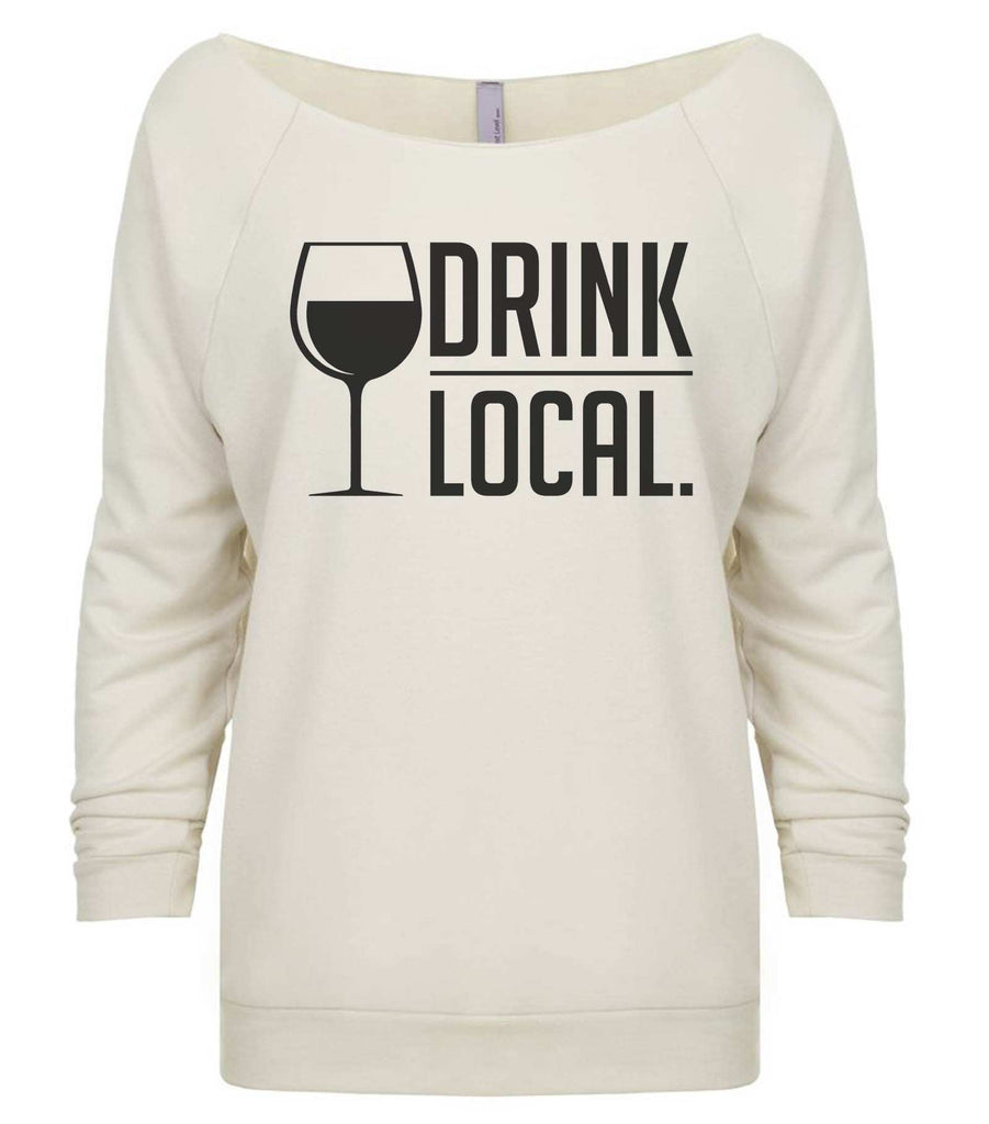 Drink Local 3/4 Sleeve Raw Edge French Terry Cut - Dolman Style Very Trendy Funny Shirt Small / Beige