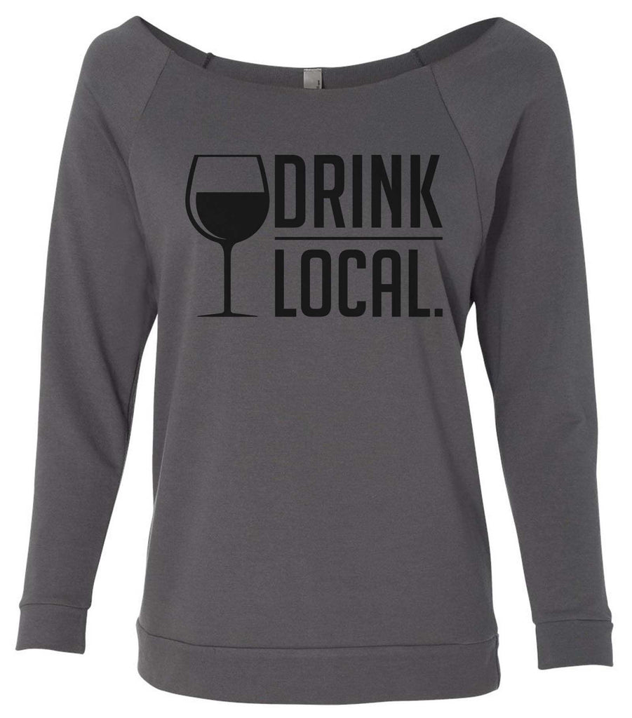 Drink Local 3/4 Sleeve Raw Edge French Terry Cut - Dolman Style Very Trendy Funny Shirt Small / Charcoal Dark Gray