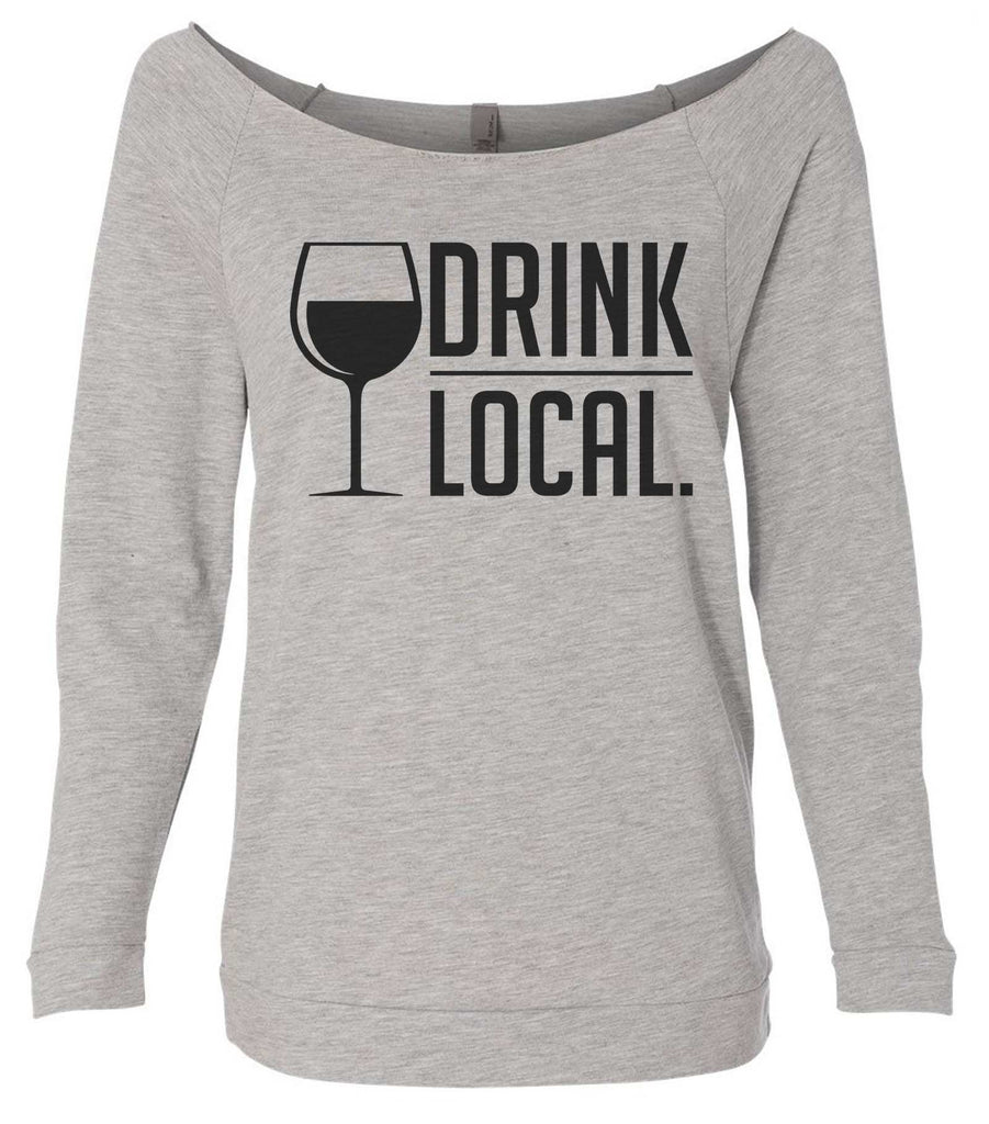 Drink Local 3/4 Sleeve Raw Edge French Terry Cut - Dolman Style Very Trendy Funny Shirt Small / Grey